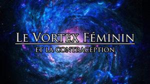 Le Vortex Féminin et la contraception