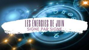 Les énergies du mois de Juin par signes